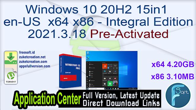 Windows 10 20H2 15in1 en-US x64 x86 – Integral Edition 2021.3.18 Pre-Activated