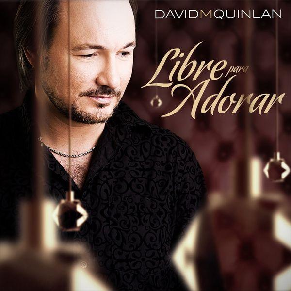 David Quinlan – Libre para Adorar 2017