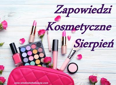 Zapowiedzi Kosmetyczne Sierpień