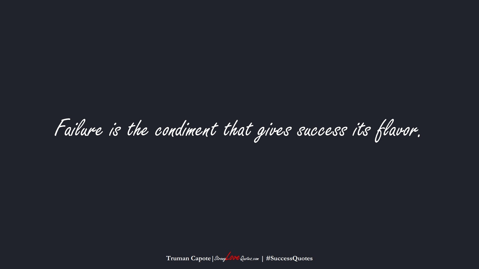 Failure is the condiment that gives success its flavor. (Truman Capote);  #SuccessQuotes