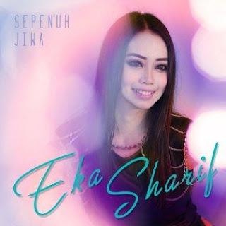 Lirik Lagu Eka Sharif - Sepenuh Jiwa