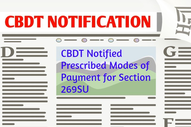 CBDT Notified Prescribed Modes of Payment for Section 269SU