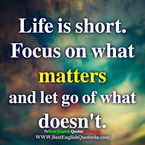 Life Is Short. Focus On What Matters...