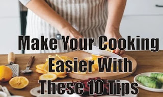 Make Your Cooking Easier With These 10 Tips