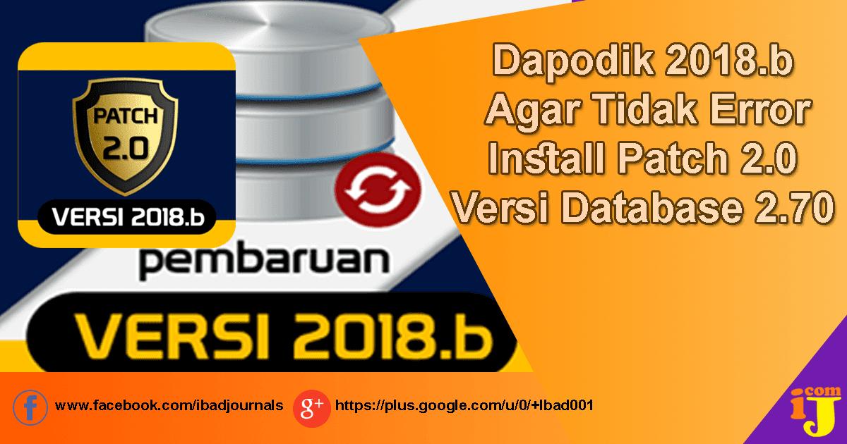 b kembali di rilis dengan tujuan untuk memperbaiki beberapa bugs dari patch  Dapodik 2018.b Agar Tidak Error Install Patch 2.0 Versi Database 2.70