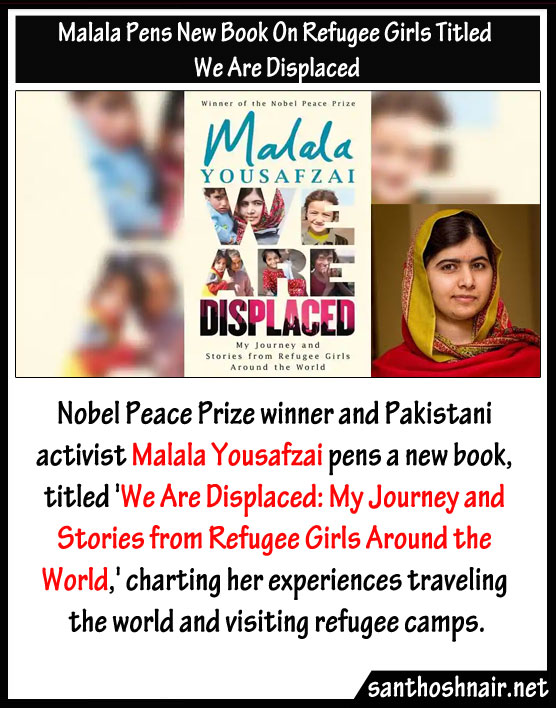 Malala pens new book on Refugee Girls Titled We are Displaced