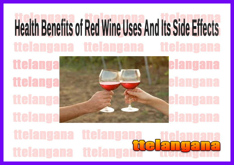 Health Benefits of Red Wine Uses And Its Side Effects