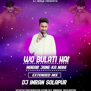Wo Bulati Hai Magar Jane Ka Nahi (Extended Mix) DJ Imran Solapur [NEWDJSWORLD.IN]
