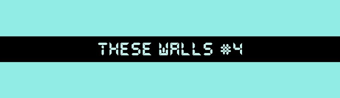 These Walls #4