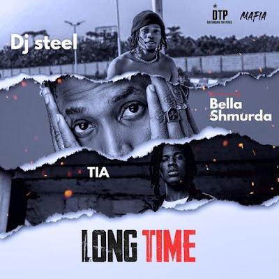 [Music] DJ Steel – Long Time Ft. Bella Shmurda & TIA