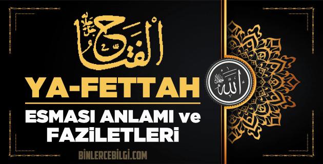 Allah'ın 99 ism-i şerifi Esmaül Hüsna olan Ya Fettah ne demek, anlamı, zikri, faydaları, faziletleri nedir? Ya Fettah Ebced değeri, zikir adedi sayısı ve günü