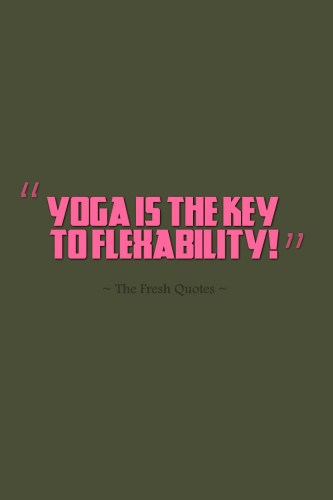 Yoga-Is-The-Key-To-Flexibility-Yoga-inspirational-words