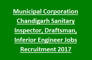 Municipal Corporation Chandigarh Sanitary Inspector, Draftsman, Inferior Engineer Jobs Recruitment Notification 2017