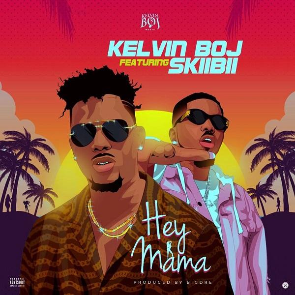 Kelvin Boj – Hey Mama ft. Skiibii