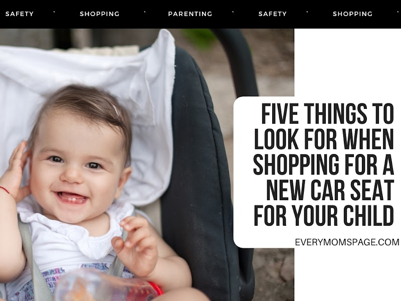 Five Things to Look for When Shopping for a New Car Seat for Your Child