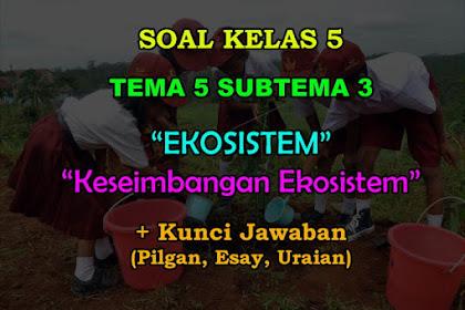 40 Soal Kelas 5 Tema 5 Subtema 3 (Keseimbangan Ekosistem) + Jawaban