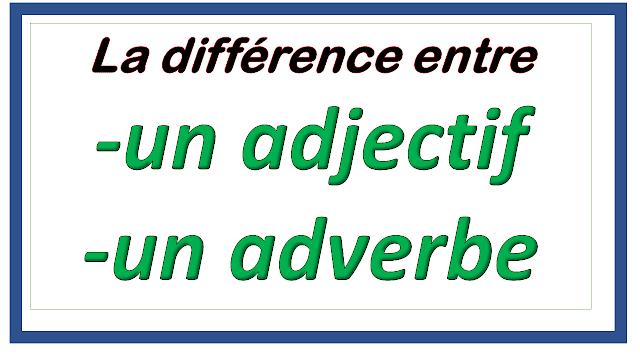 Quelle est la différence entre un adjectif et un adverbe ?