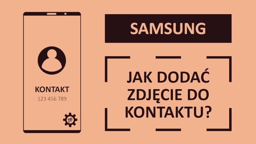 Poradnik jak dodać zdjęcie do kontaktu w telefonie Samsung