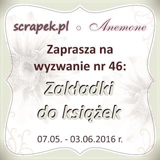 http://scrapek.blogspot.com/2016/05/wyzwanie-nr-46-zakadki-do-ksiazek.html