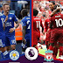 Leicester vs Liverpool: Both Team News, Matip, Origi, Shaqiri Returns?& Possible Lineup's
