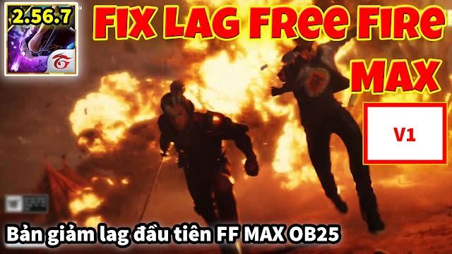 Bản Fix Lag Free Fire Max đầu tiên OB25 2.56.7 tối ưu giảm lag hiệu quả, ổn định FPS