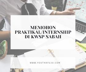 MEMOHON PRAKTIKAL/INTERNSHIP DI KWSP SABAH