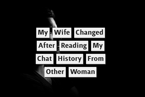 My Wife Changed After Reading My Chat History With Other Women