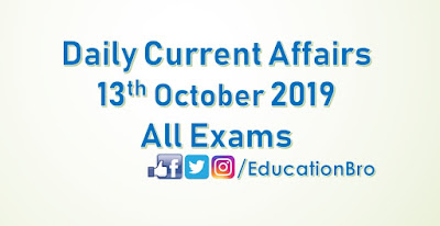 Daily Current Affairs 13th October 2019 For All Government Examinations