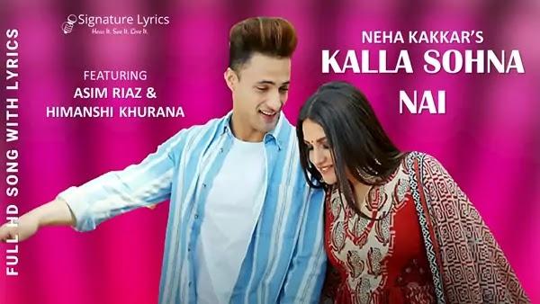 Kalla Sohna Nai Lyrics - Neha Kakkar - Ft. Asim Riaz & Himanshi Khurana