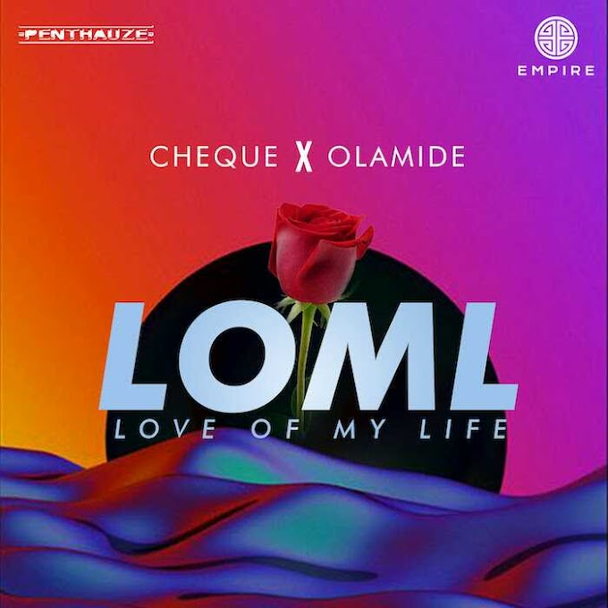 [MUSIC] CHEQUE FT OLAMIDE -LOML (LOVE OF MY LIFE)