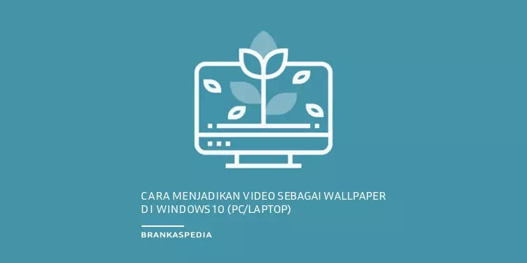 Cara Menjadikan Video sebagai Wallpaper di Windows 10