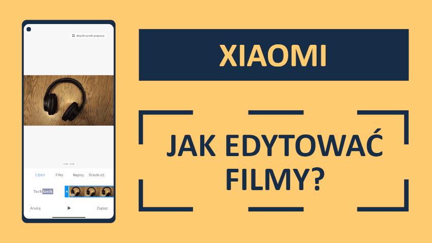 Jak edytować filmy na Xiaomi?