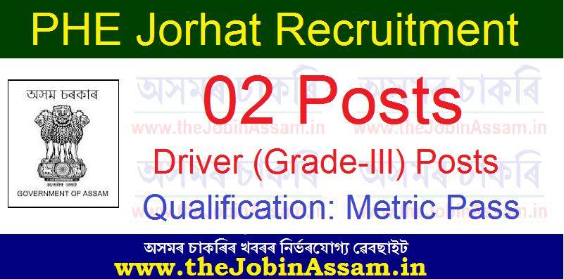 PHE Driver Jorhat Recruitment 2021: