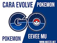 100% Work! Inilah Cara Evolve Pokemon Eevee Mu Sesuai Keinginan Mu di Pokemon GO Terbaru!