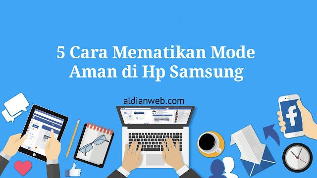 5 Cara Mematikan Mode Aman di Hp Samsung