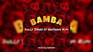 Audio    Dully Sykes Ft. Haitham Kim - Bamba   Download Mp3
