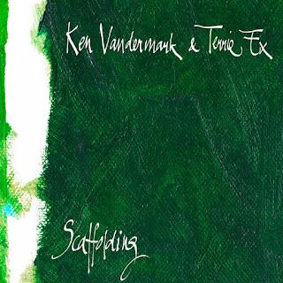 Ken Vandermark, Terrie Ex, Scaffolding