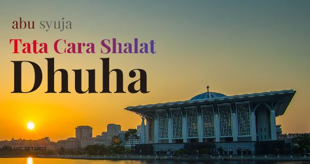 https://abusyuja.blogspot.com/2019/08/tata-cara-shalat-dhuha-beserta-doa-waktu-dan-keutamaannya.html