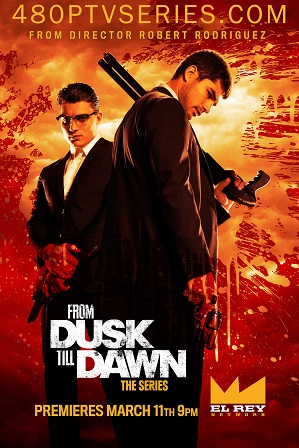 From Dusk Till Dawn: The Series Season 1 Download All Episodes 480p 720p HEVC
