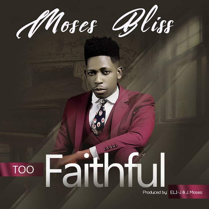 Download Music Mp3:- Moses Bliss – Too Faithful