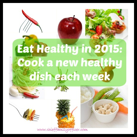 Cook a new healthy dish each week in 2015 - chieffamilyofficer.com
