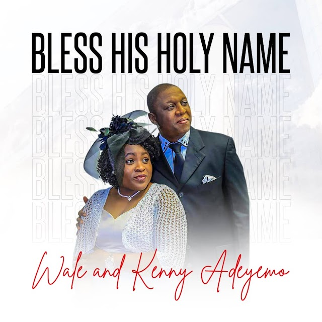 ALBUM: Bless His Holy Name - Pastor Wale And Kenny Adeyemo