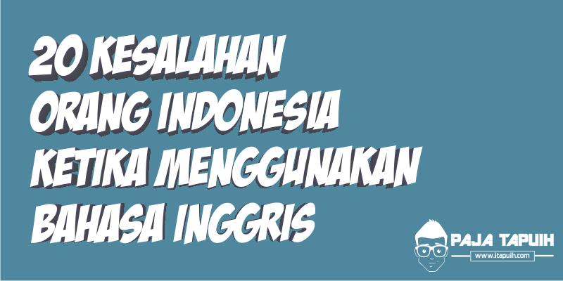 20 Kesalahan Orang Indonesia Ketika Menggunakan Bahasa Inggris