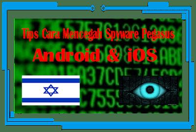Tips Cara Mencegah Spyware Pegasus