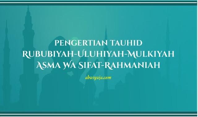 https://www.abusyuja.com/2020/11/pengertian-tauhid-rububiyah-uluhiyah-mulkiyahasma-wa-sifat-rahmaniah.html