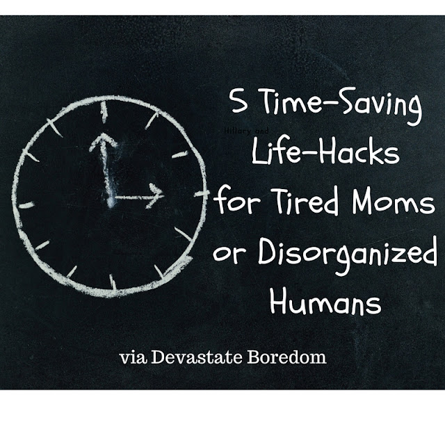 5 Time-Saving Life Hacks for Tired Moms and Disorganized People in General -- Life-hacks, organizational tips, how to save time, how to get organized, tips, tricks, and strategies -- try Green Chef and read kindle ebooks for free! via Devastate Boredom