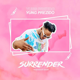 Surrender by Yung Prezido