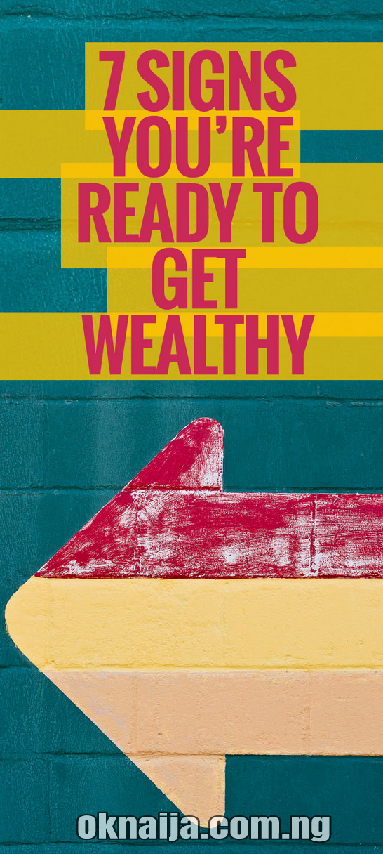 7 Signs You Are Ready to  Get Wealthy