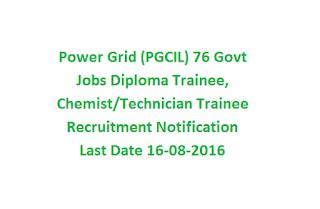Power Grid (PGCIL) 76 Govt Jobs Diploma Trainee, Chemist-Technician Trainee Recruitment Notification 2016 Last Date 16-08-2016