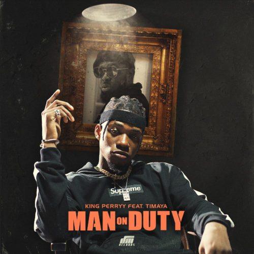 """King Perryy – """"Man On Duty"""" ft. Timaya [New Song] - mp3made.com.ng"""